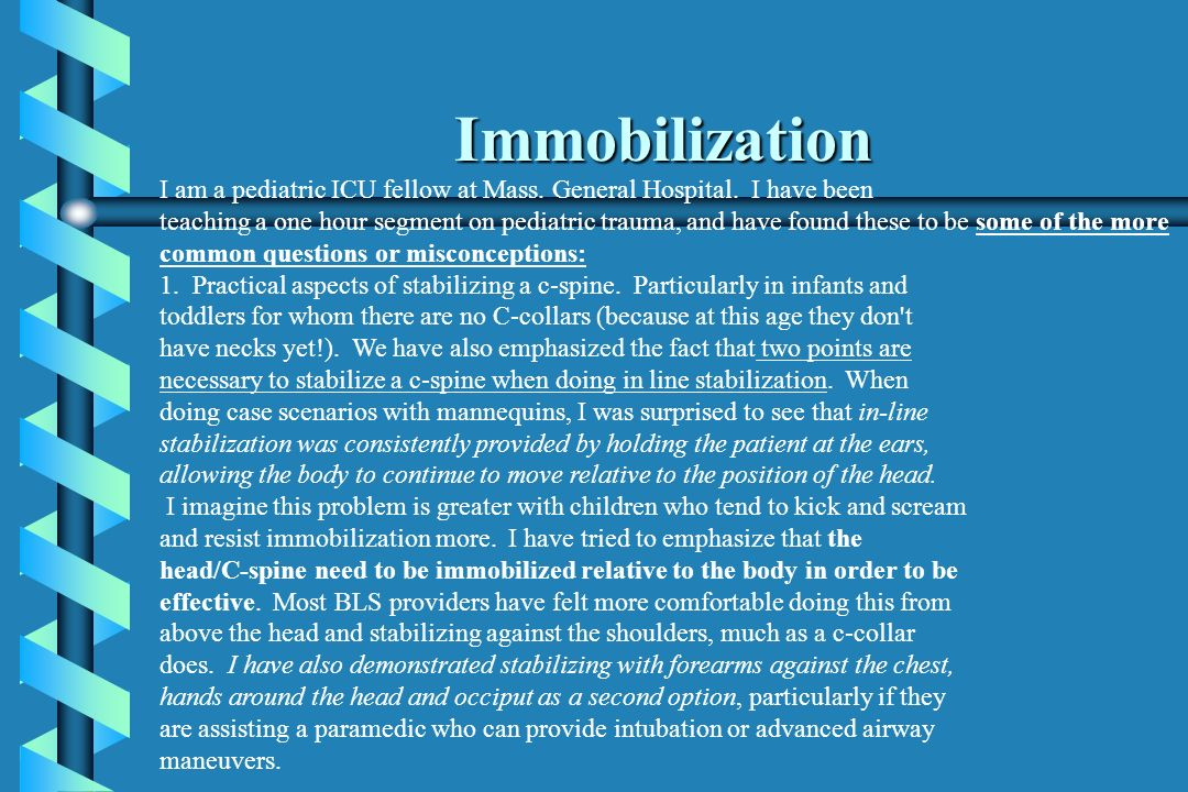ImmobilizationI am a pediatric ICU fellow at Mass. General Hospital. I have been.