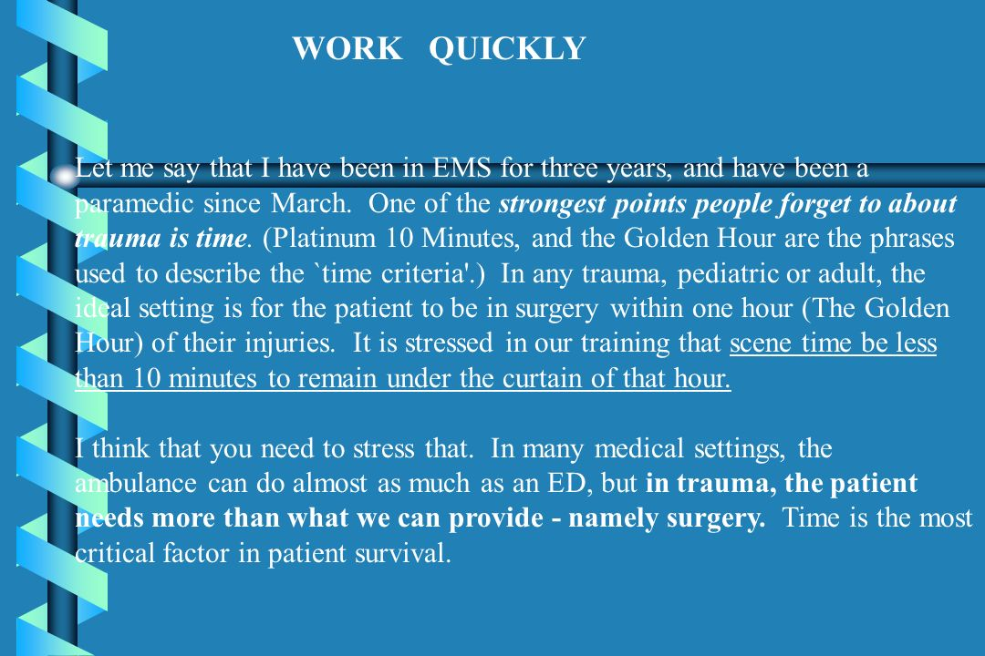 WORK QUICKLY Let me say that I have been in EMS for three years, and have been a.