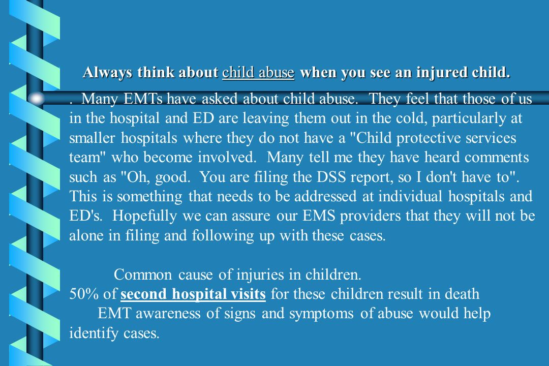 Always think about child abuse when you see an injured child.