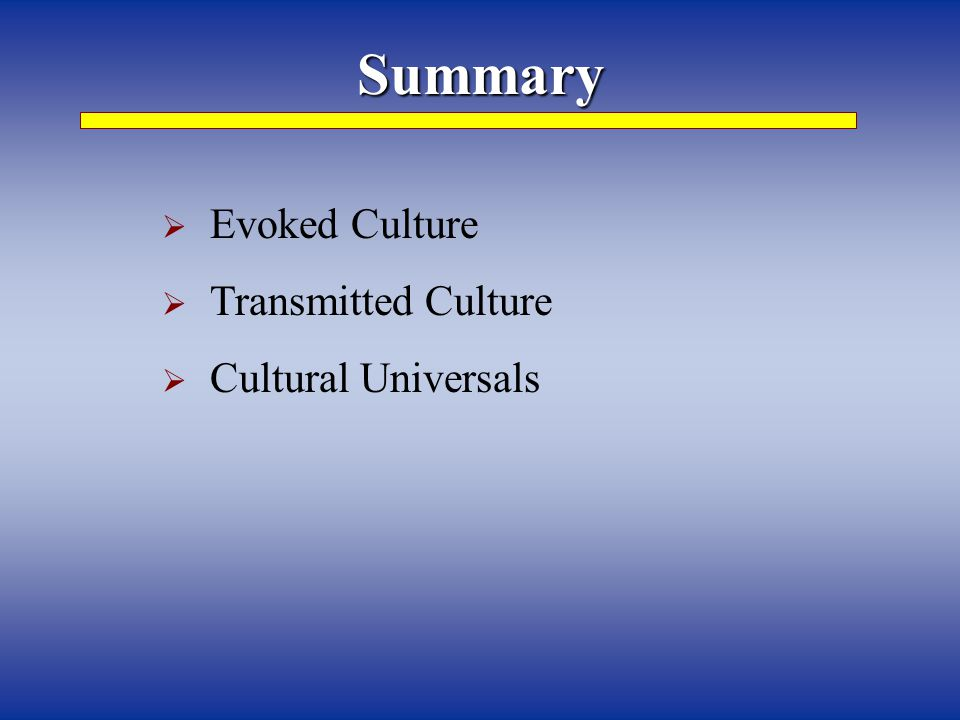 Summary Evoked Culture Transmitted Culture Cultural Universals