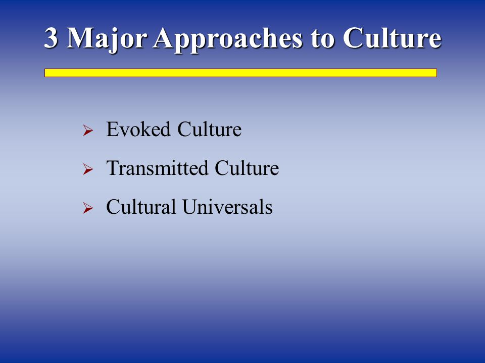 3 Major Approaches to Culture