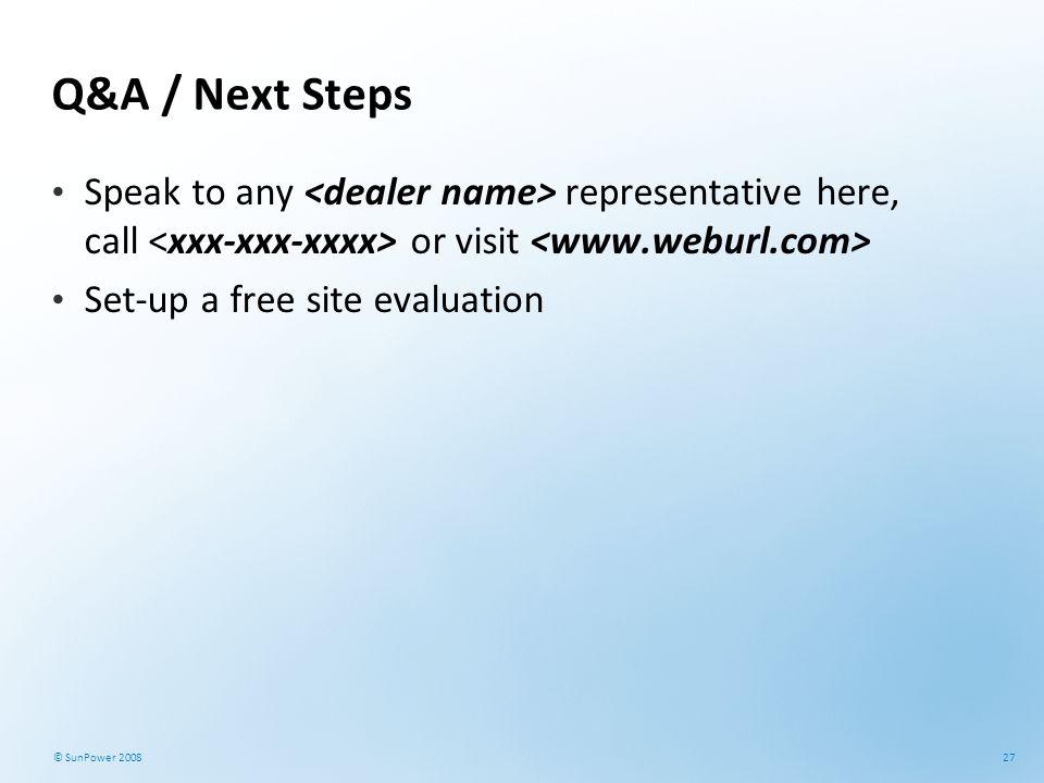 Q&A / Next Steps Speak to any <dealer name> representative here, call <xxx-xxx-xxxx> or visit <www.weburl.com>