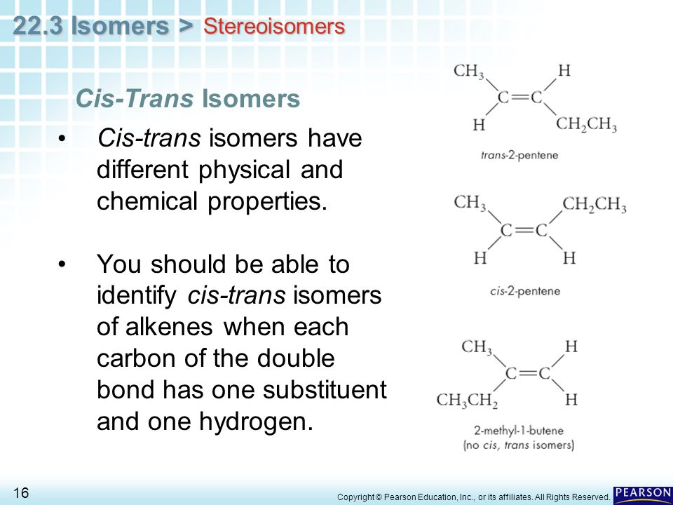 Cis-trans isomers have different physical and chemical properties.