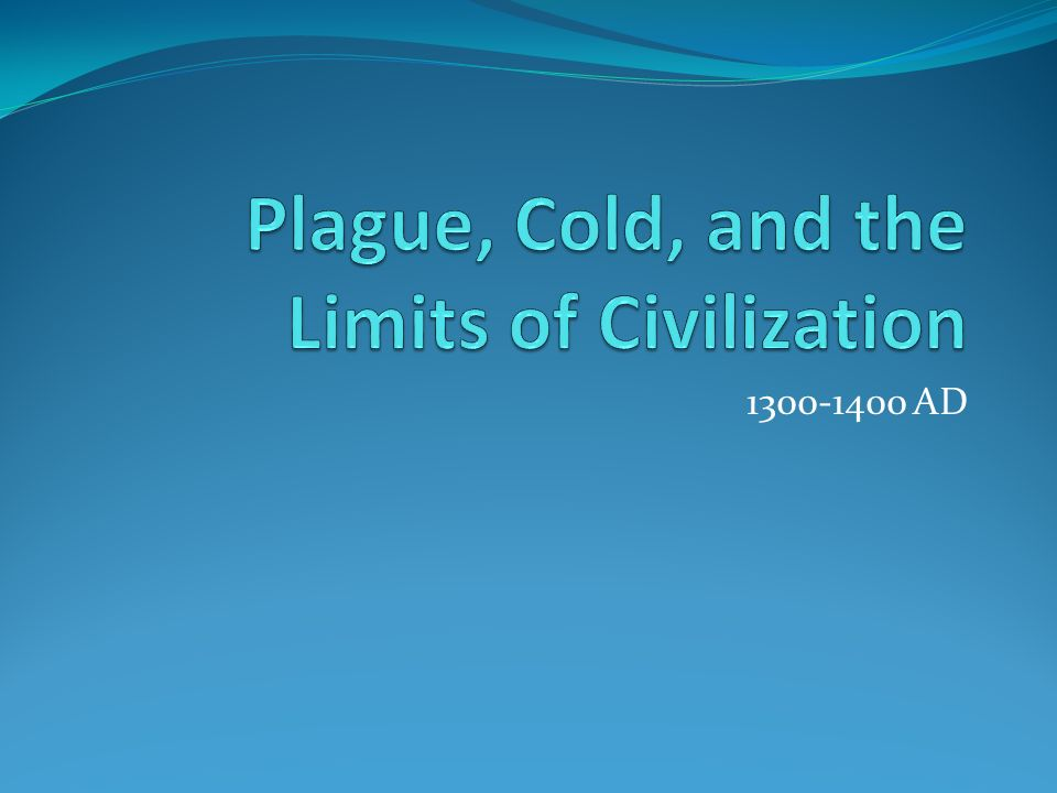 Plague, Cold, and the Limits of Civilization