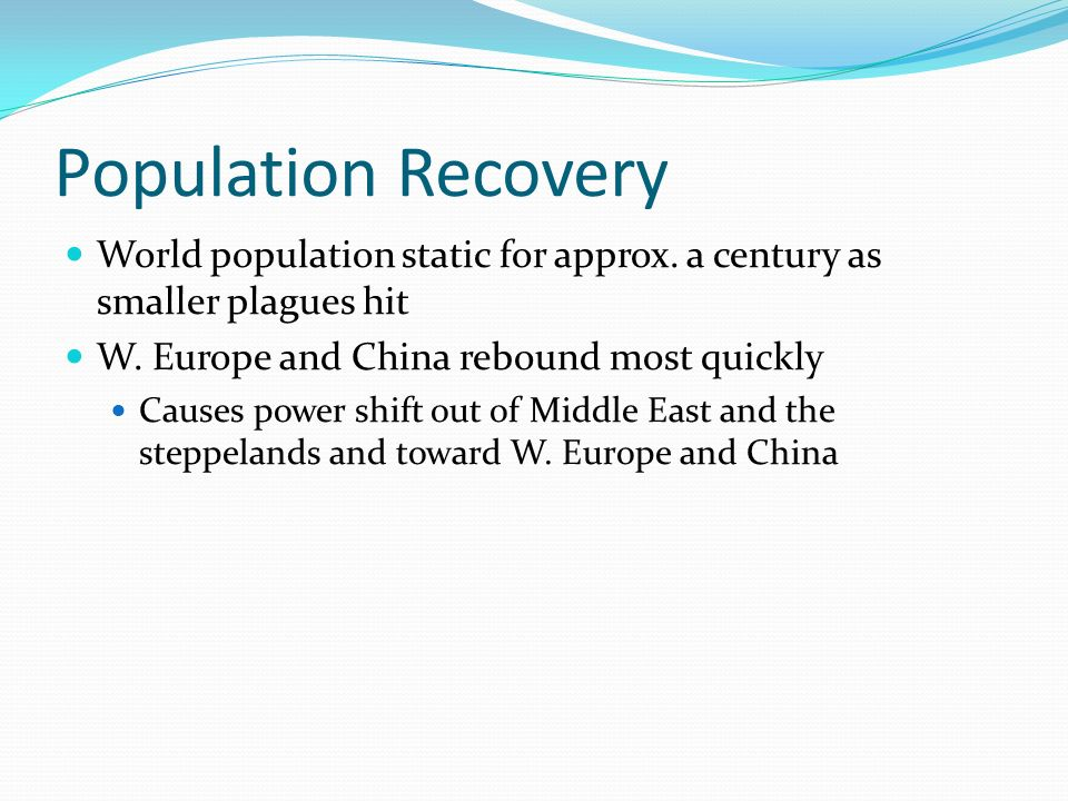 Population Recovery World population static for approx. a century as smaller plagues hit. W. Europe and China rebound most quickly.