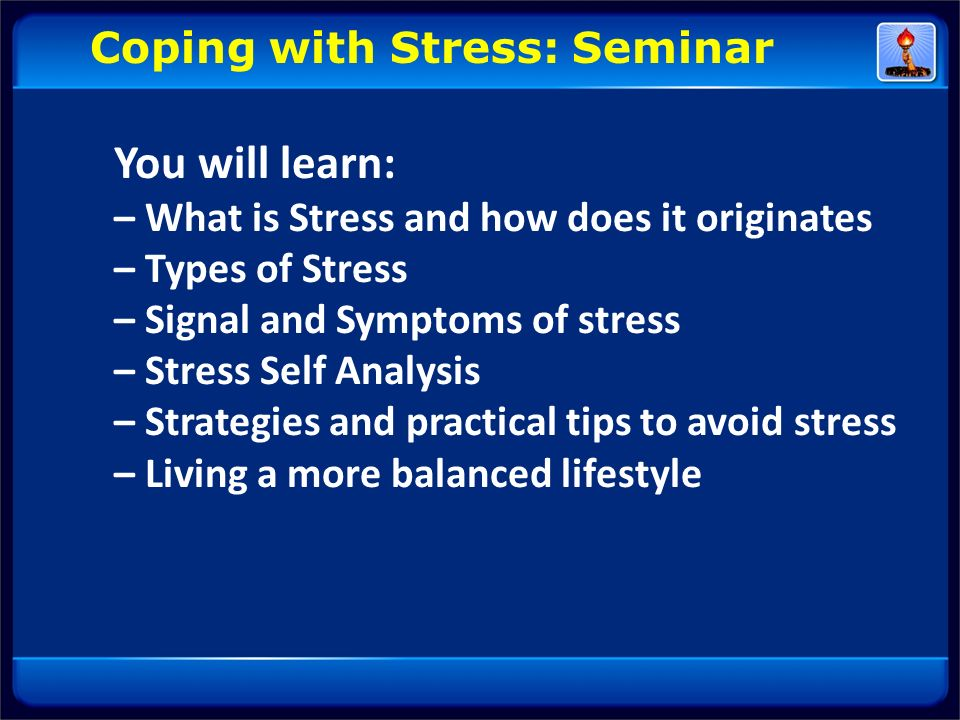 You will learn: Coping with Stress: Seminar