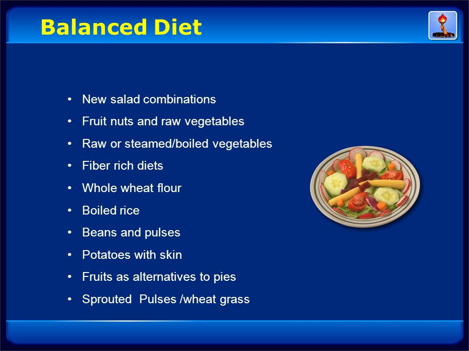 Balanced Diet • New salad combinations • Fruit nuts and raw vegetables