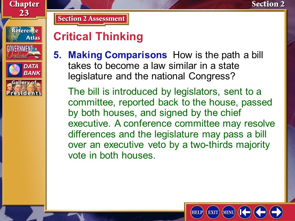 Critical Thinking 5. Making Comparisons How is the path a bill takes to become a law similar in a state legislature and the national Congress