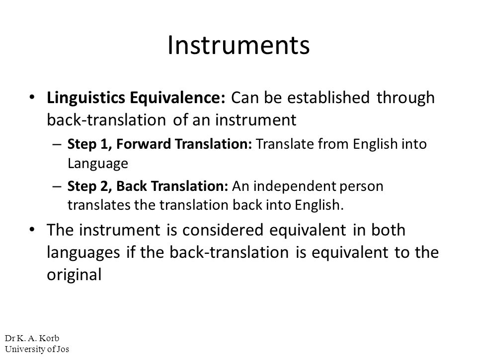 Instruments Linguistics Equivalence: Can be established through back-translation of an instrument.