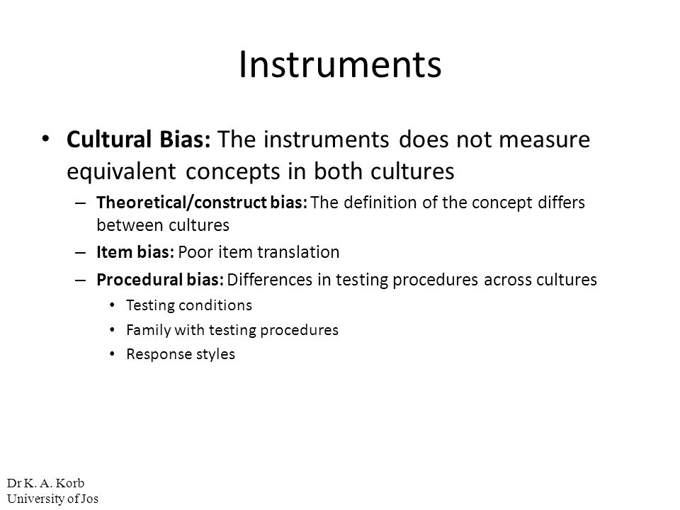 Instruments Cultural Bias: The instruments does not measure equivalent concepts in both cultures.