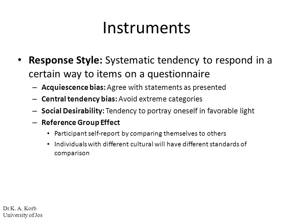 Instruments Response Style: Systematic tendency to respond in a certain way to items on a questionnaire.