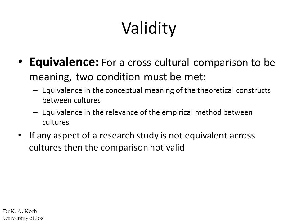 Validity Equivalence: For a cross-cultural comparison to be meaning, two condition must be met: