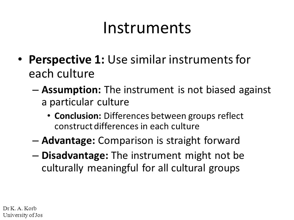 Instruments Perspective 1: Use similar instruments for each culture