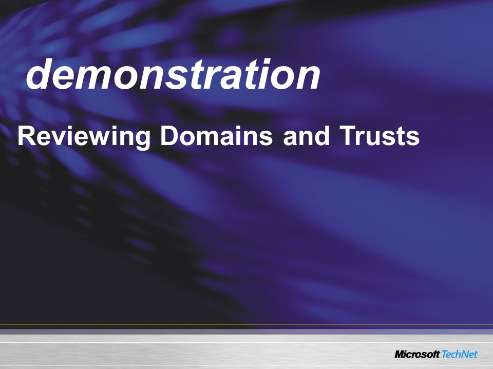 demonstration Demo Reviewing Domains and Trusts