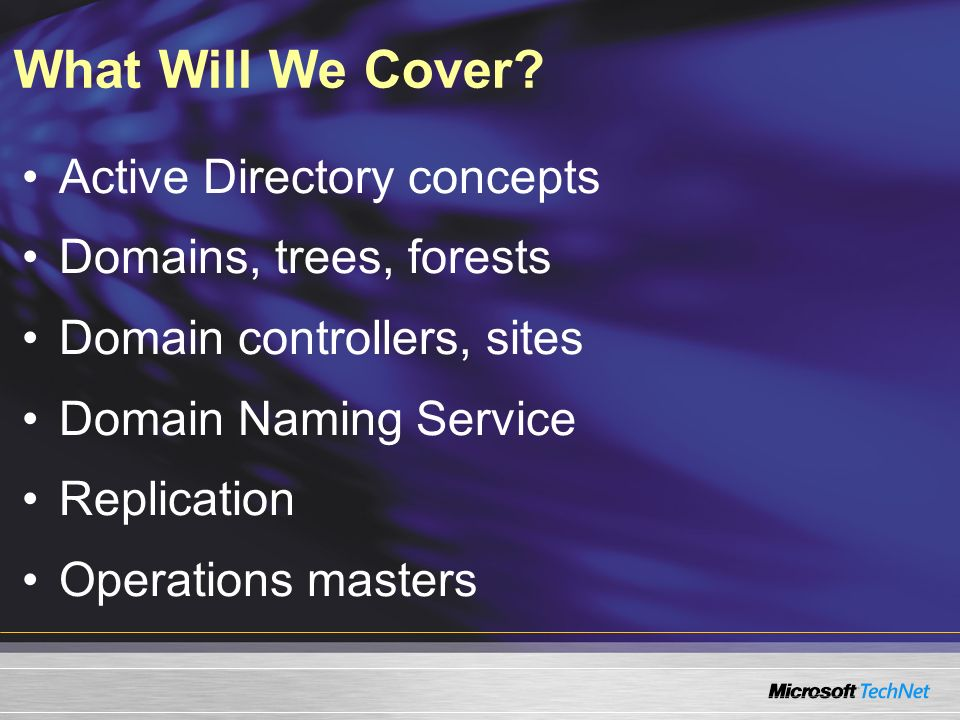 What Will We Cover Active Directory concepts Domains, trees, forests