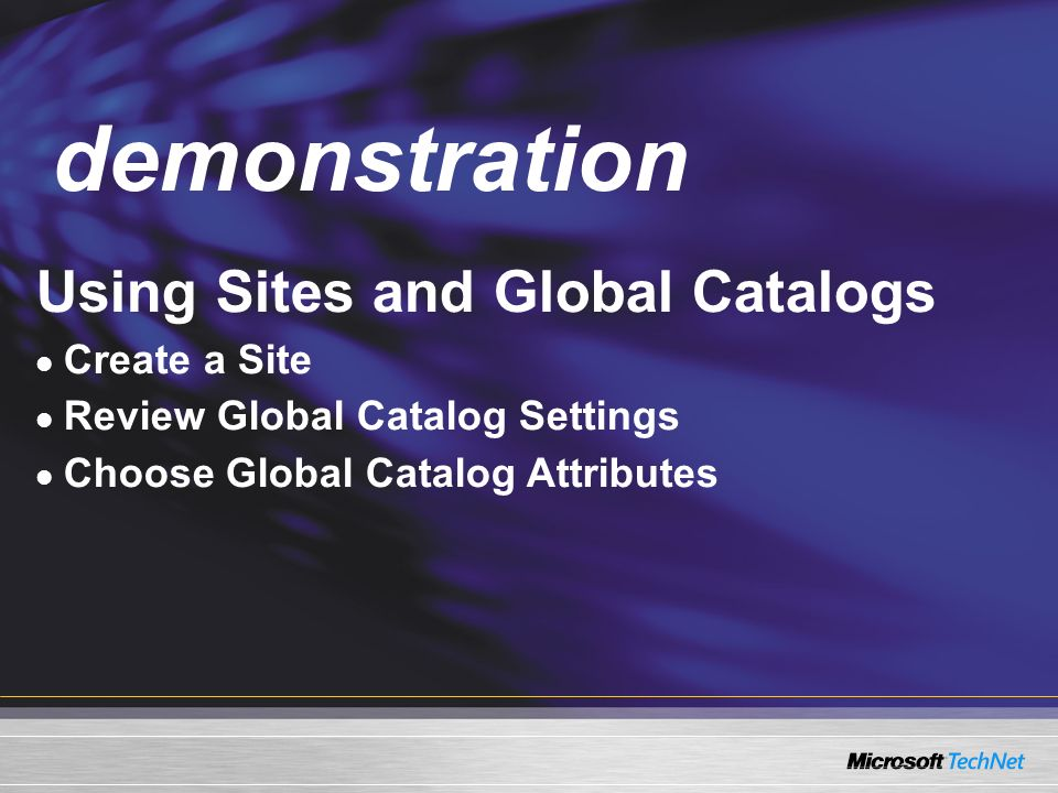 demonstration Demo Using Sites and Global Catalogs Create a Site