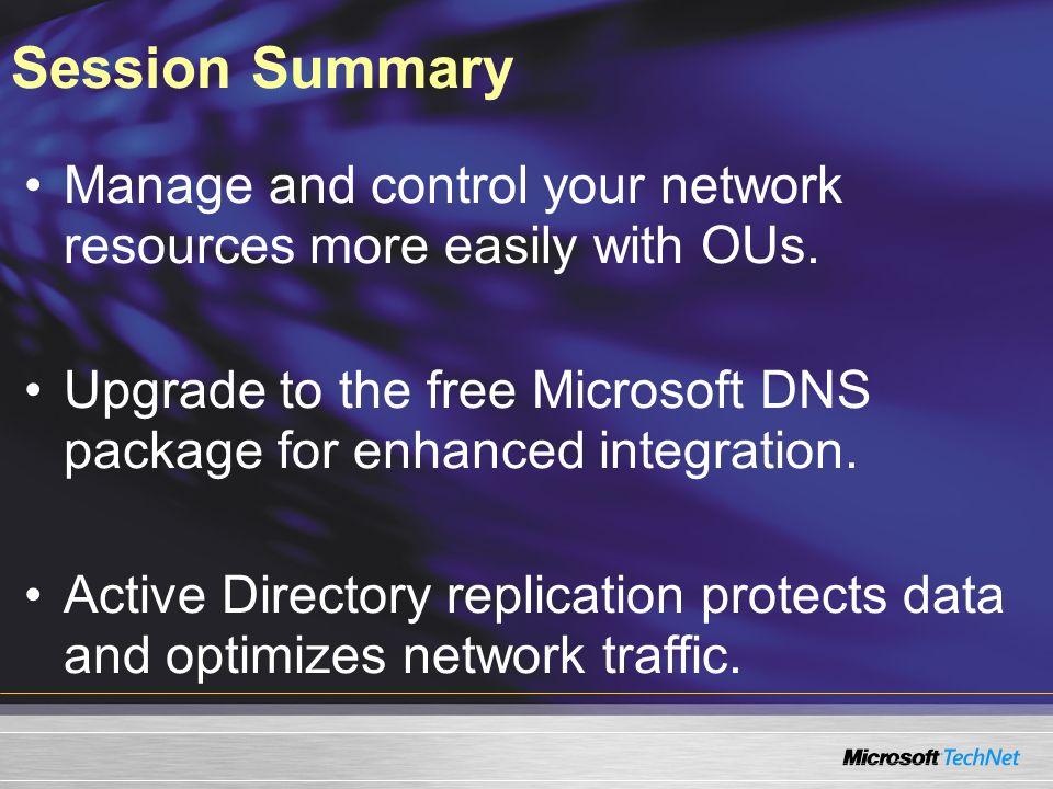 Session Summary Manage and control your network resources more easily with OUs. Upgrade to the free Microsoft DNS package for enhanced integration.