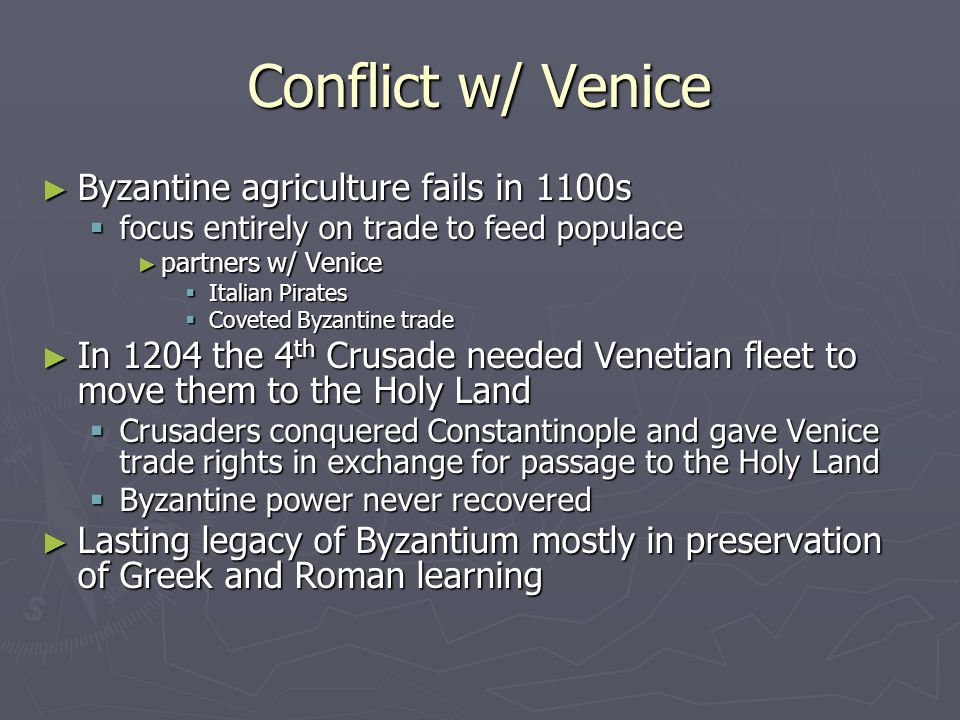 Conflict w/ Venice Byzantine agriculture fails in 1100s