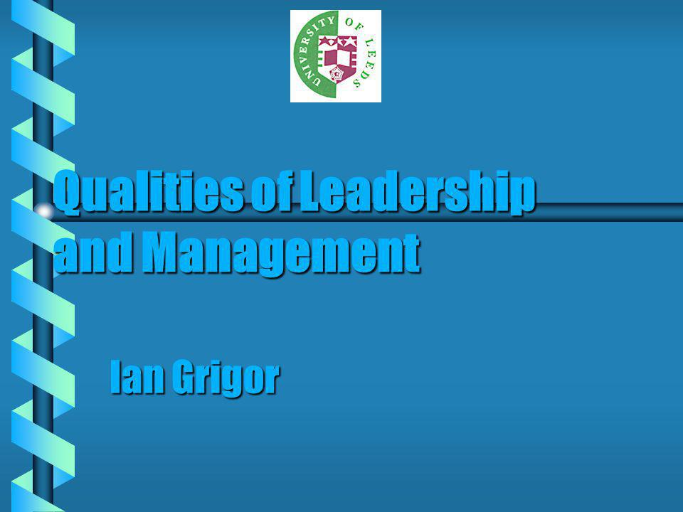 Qualities of Leadership and Management