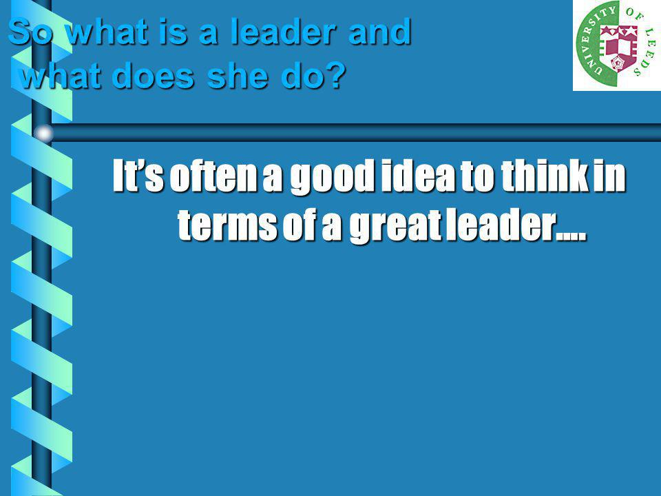 So what is a leader and what does she do