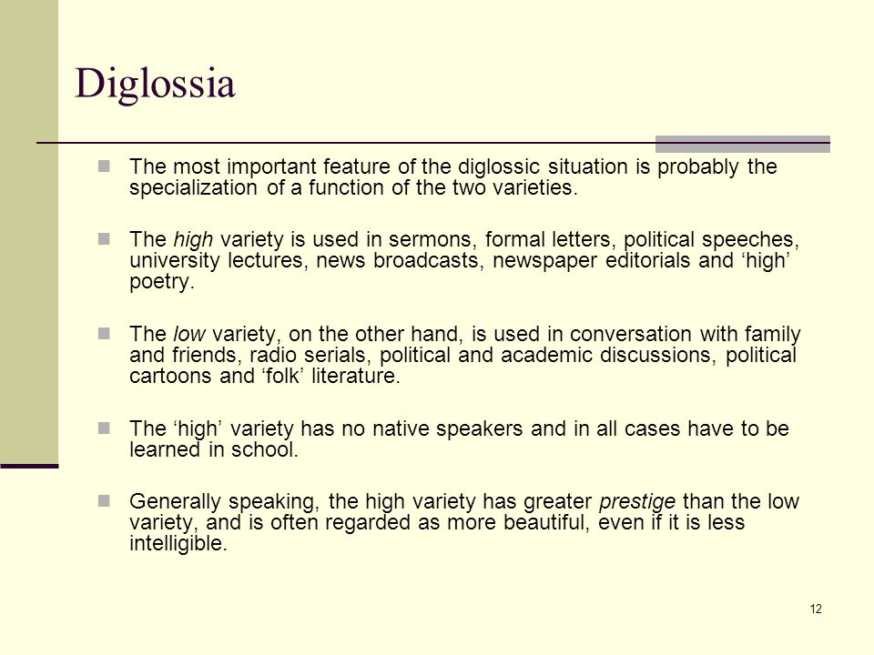 Diglossia The most important feature of the diglossic situation is probably the specialization of a function of the two varieties.
