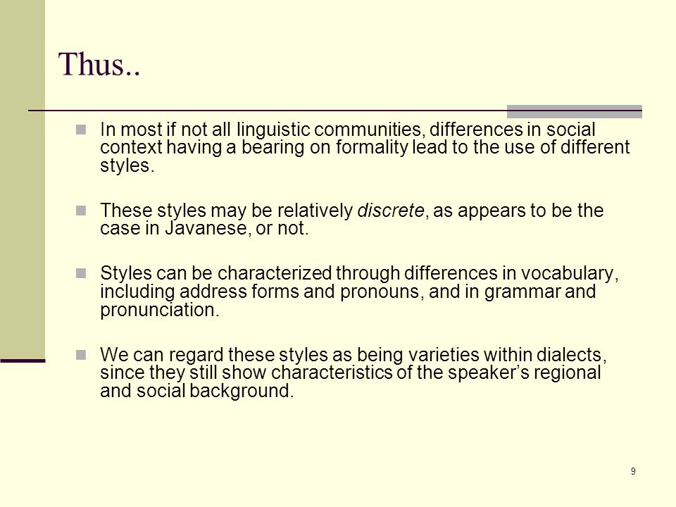 Thus.. In most if not all linguistic communities, differences in social context having a bearing on formality lead to the use of different styles.