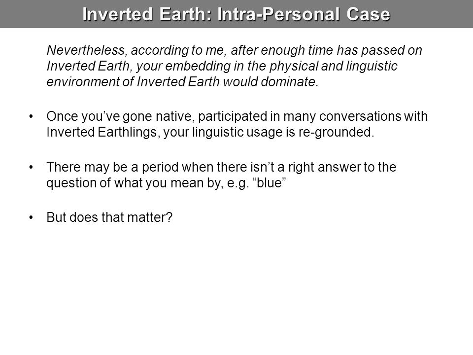Inverted Earth: Intra-Personal Case