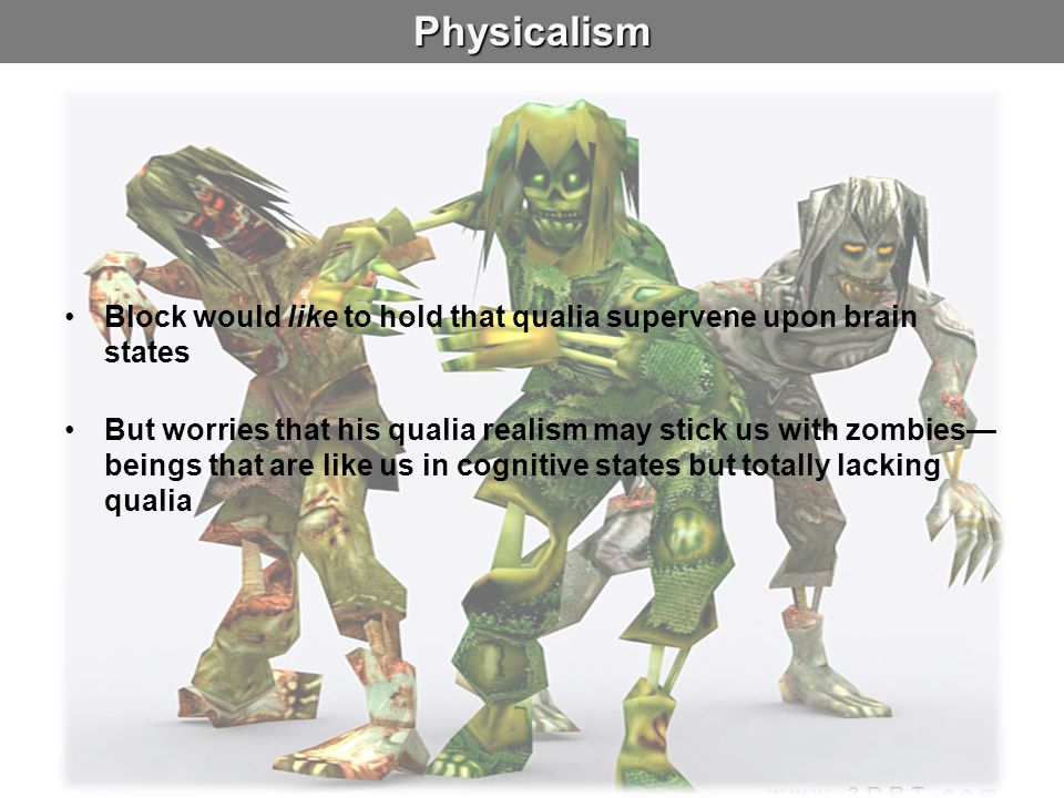Physicalism Block would like to hold that qualia supervene upon brain states.