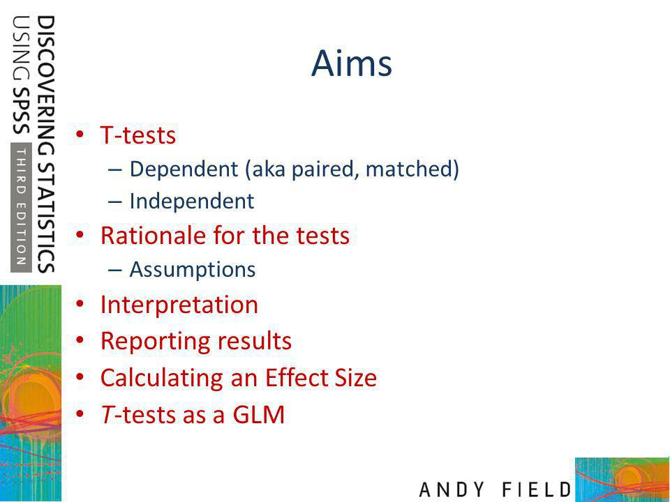 Aims T-tests Rationale for the tests Interpretation Reporting results
