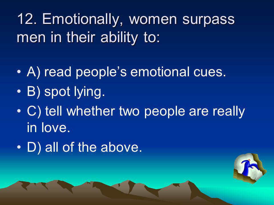 12. Emotionally, women surpass men in their ability to: