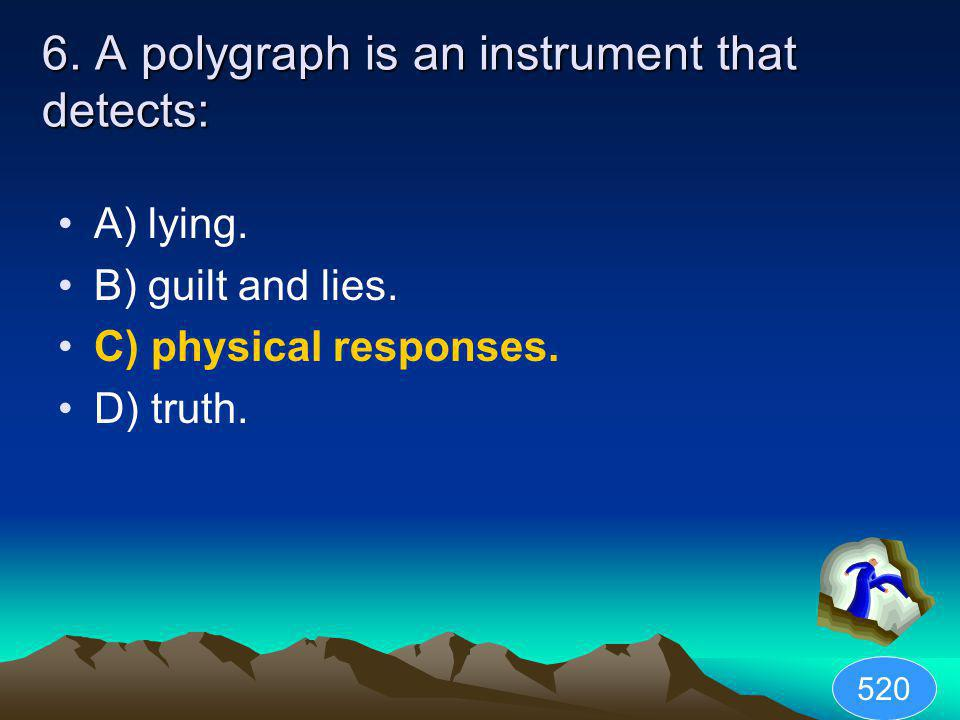 6. A polygraph is an instrument that detects: