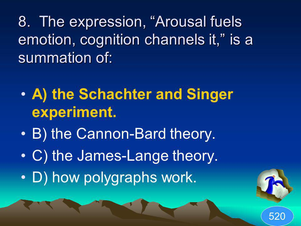 A) the Schachter and Singer experiment. B) the Cannon-Bard theory.