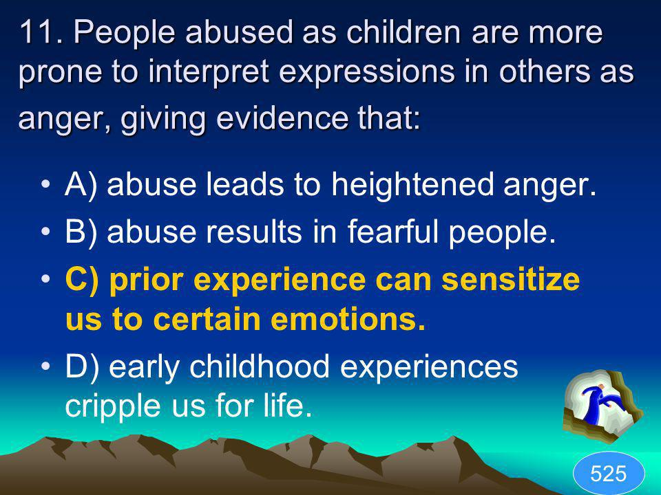A) abuse leads to heightened anger.