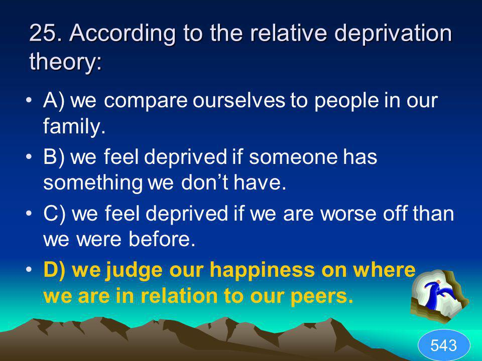 25. According to the relative deprivation theory: