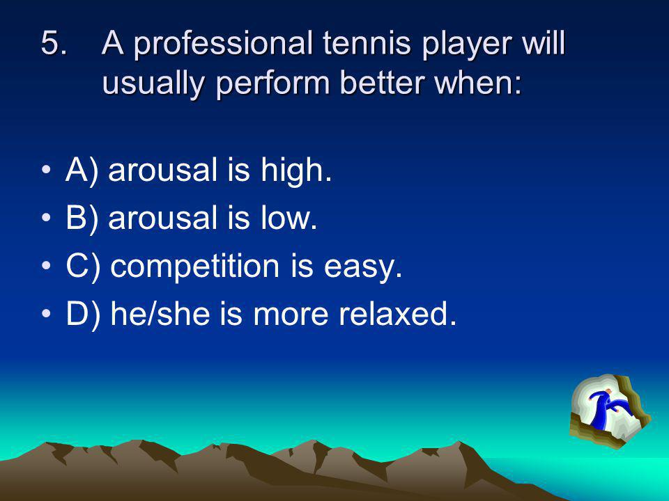 A professional tennis player will usually perform better when: