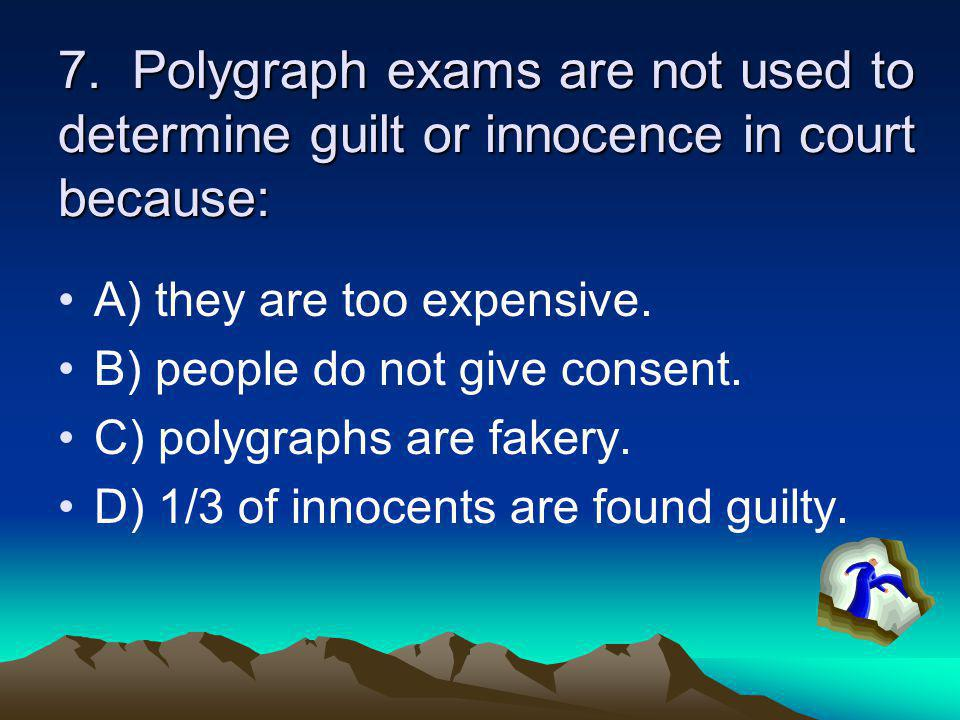 7. Polygraph exams are not used to determine guilt or innocence in court because: