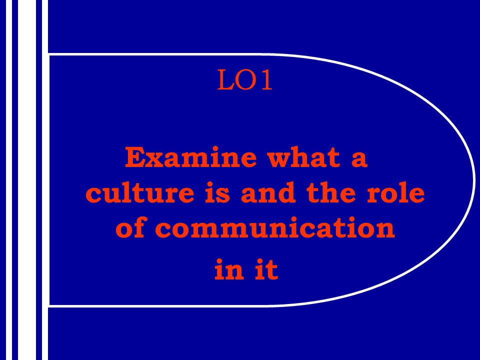 Examine what a culture is and the role of communication