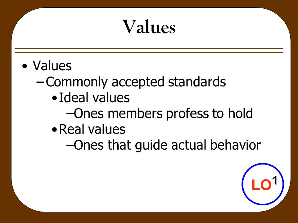 Values LO1 Values Commonly accepted standards Ideal values