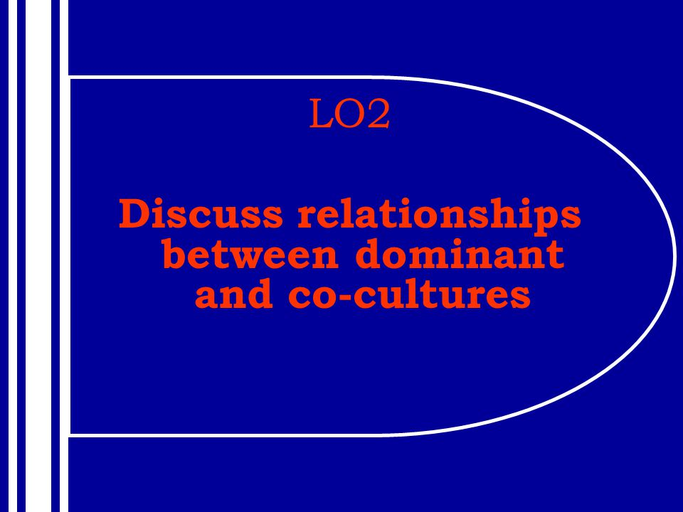 Discuss relationships between dominant and co-cultures