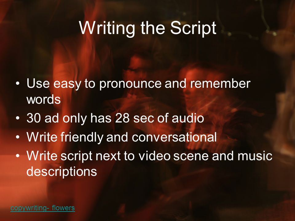 Writing the Script Use easy to pronounce and remember words