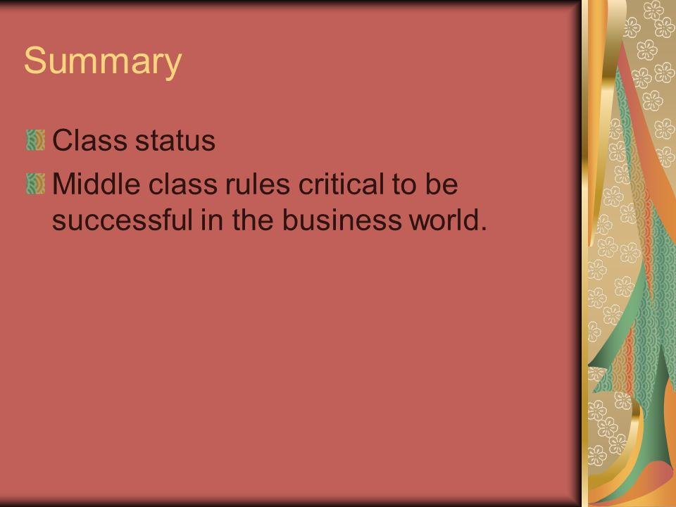 Summary Class status Middle class rules critical to be successful in the business world.