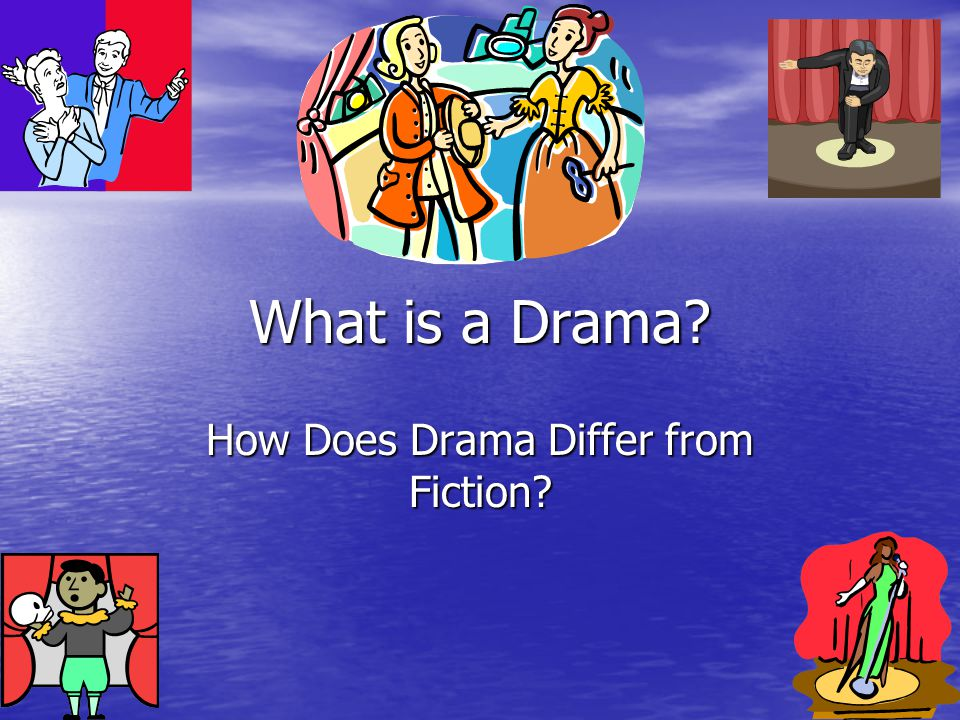 How Does Drama Differ from Fiction