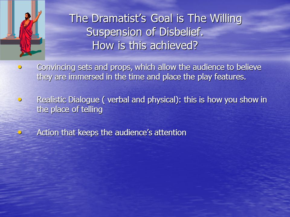 The Dramatist's Goal is The Willing Suspension of Disbelief