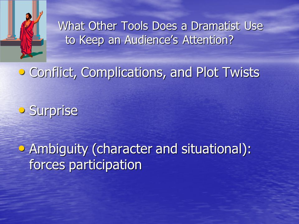 What Other Tools Does a Dramatist Use to Keep an Audience's Attention