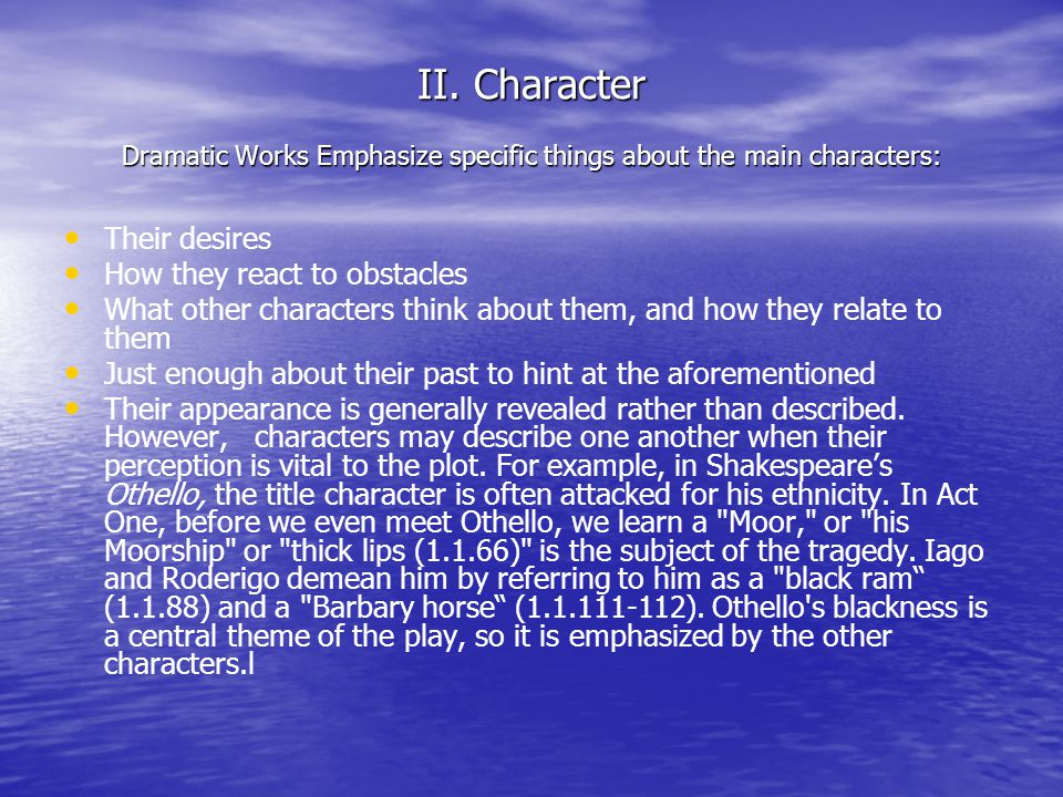 II. Character Dramatic Works Emphasize specific things about the main characters: