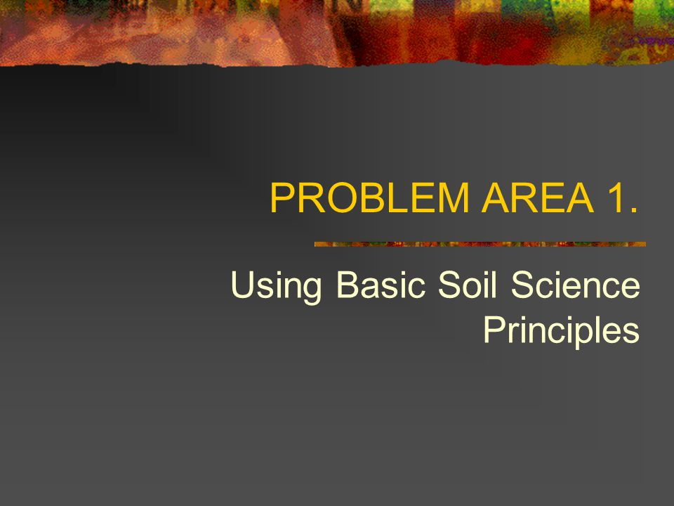 Using Basic Soil Science Principles