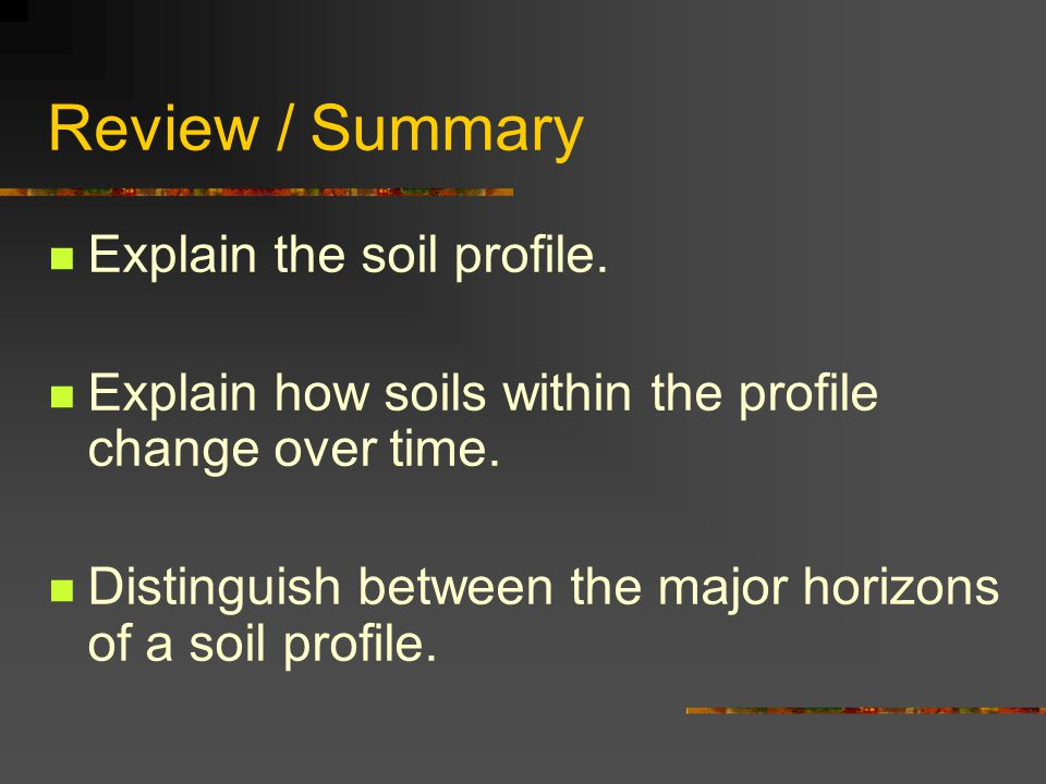 Review / Summary Explain the soil profile.