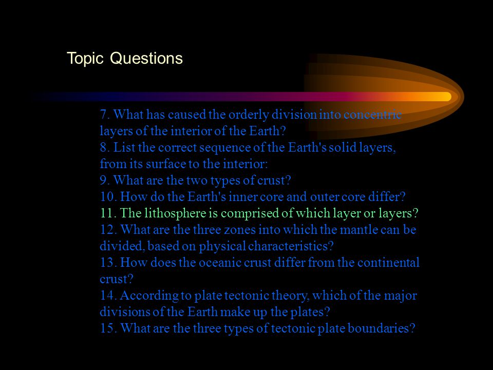 Topic Questions 7. What has caused the orderly division into concentric layers of the interior of the Earth