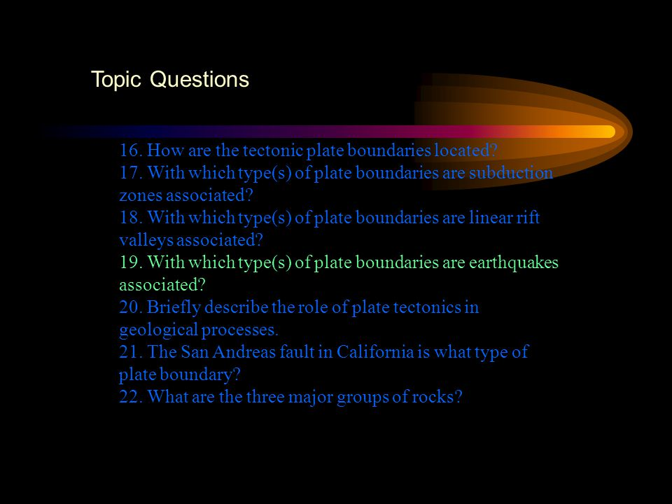 Topic Questions 16. How are the tectonic plate boundaries located