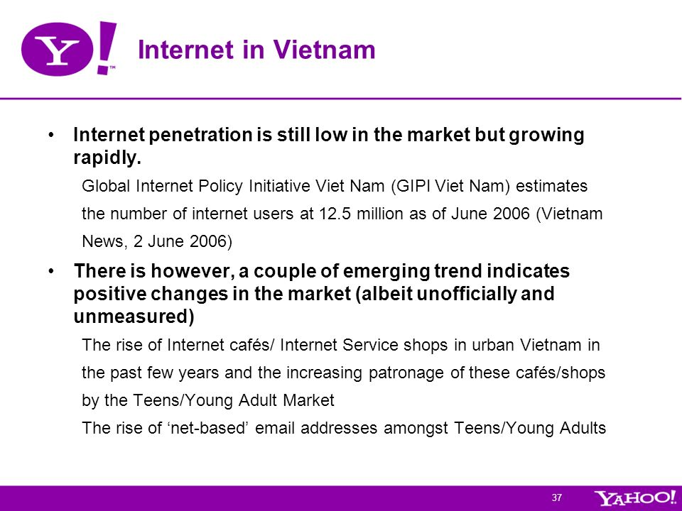 Internet in Vietnam Internet penetration is still low in the market but growing rapidly.